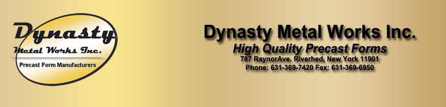 Dynasty Metal Works INC. Makers and designers of high quality, long lasting precast molds and forms.
